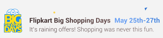 Flipkart's Big Shopping Days (25-27 May) + Extra 10% Off on Citi Cards